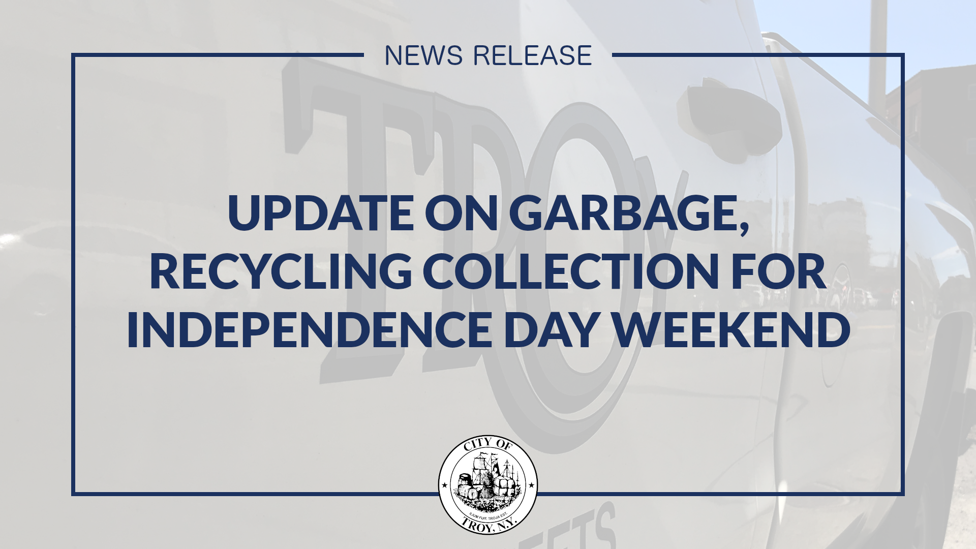 Dark blue text against transparent white background and an image of the Troy municipal logo. Text reads Update on Garbage, Recycling Collection for Independence Day Weekend.