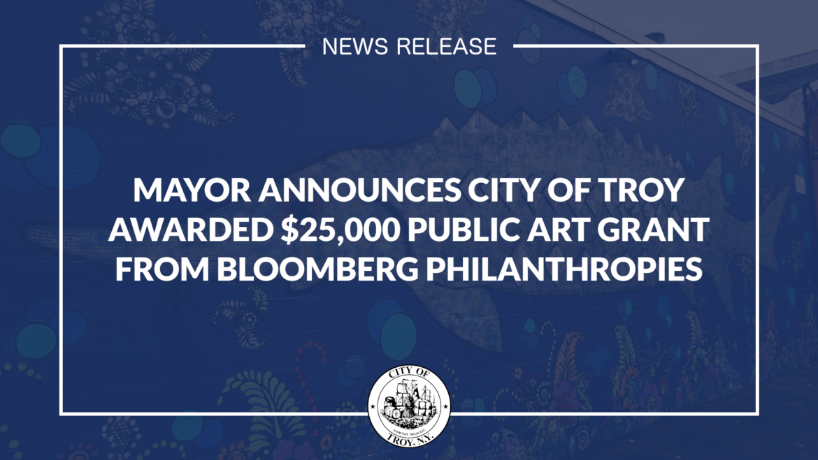 Mayor Madden Announces City of Troy Awarded $25,000 Public Art Grant from Bloomberg Philanthropies