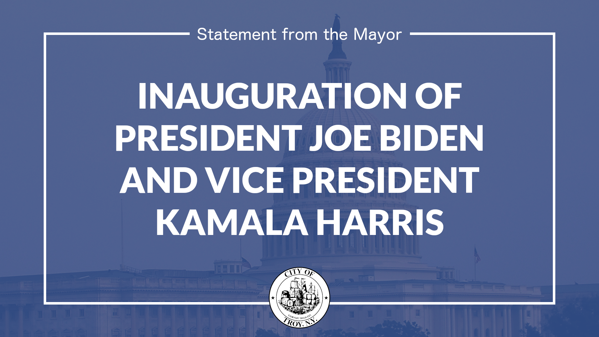 White text against a dark blue background. Text reads Statement from the Mayor, Inauguration of President Joe Biden and Vice President Kamala Harris. The text is surrounded by a white box, with the official seal of the City visible below. An image of the U.S. Capitol building is visible in the background