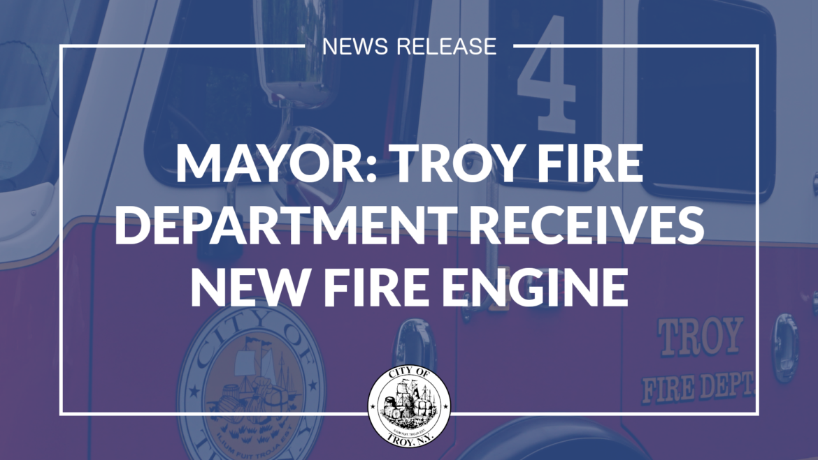 Mayor Madden: Troy Fire Department Receives New Fire Engine for North Central Station