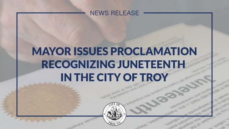 Mayor Madden Issues Proclamation Recognizing Juneteenth in the City of Troy