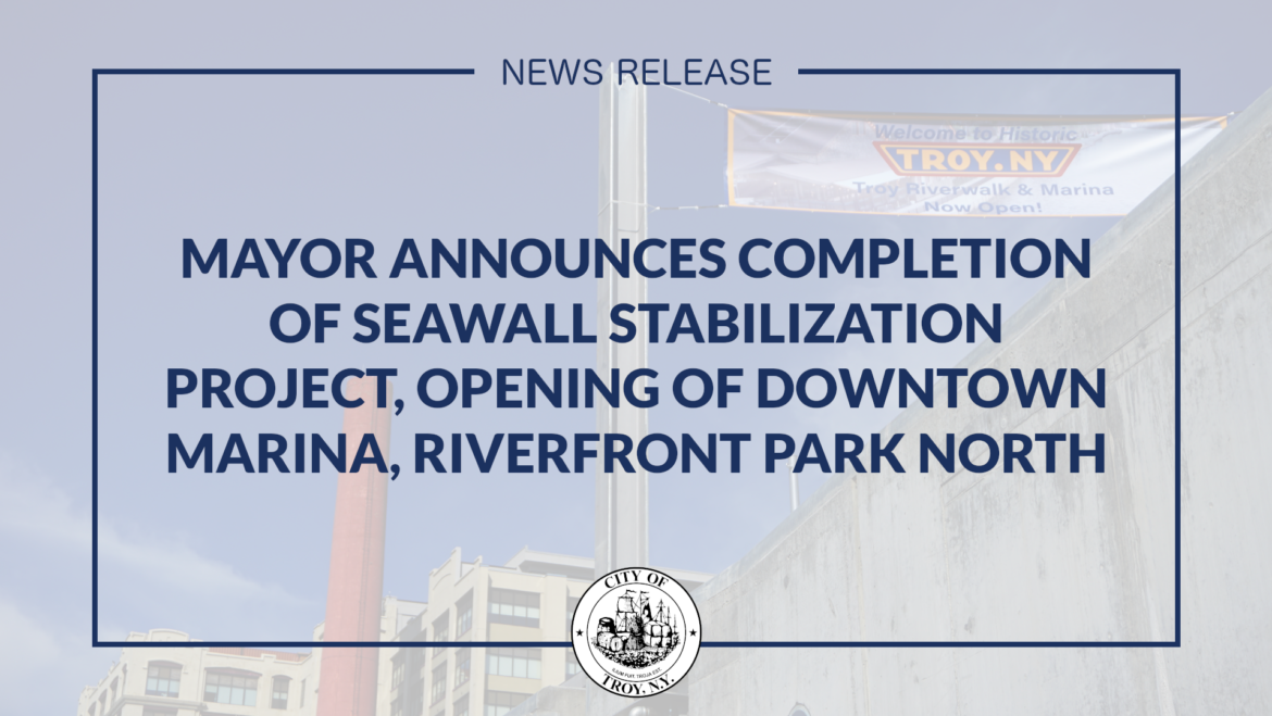 Mayor Madden Announces Completion of Seawall Stabilization Project, Opening of Downtown Troy Marina, Riverfront Park North