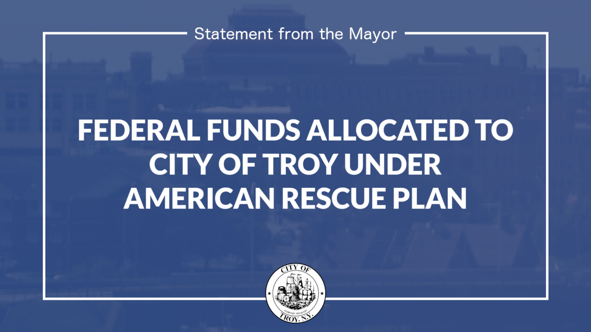 Statement from Mayor Madden on Federal Funds Allocated to City of Troy from American Rescue Plan