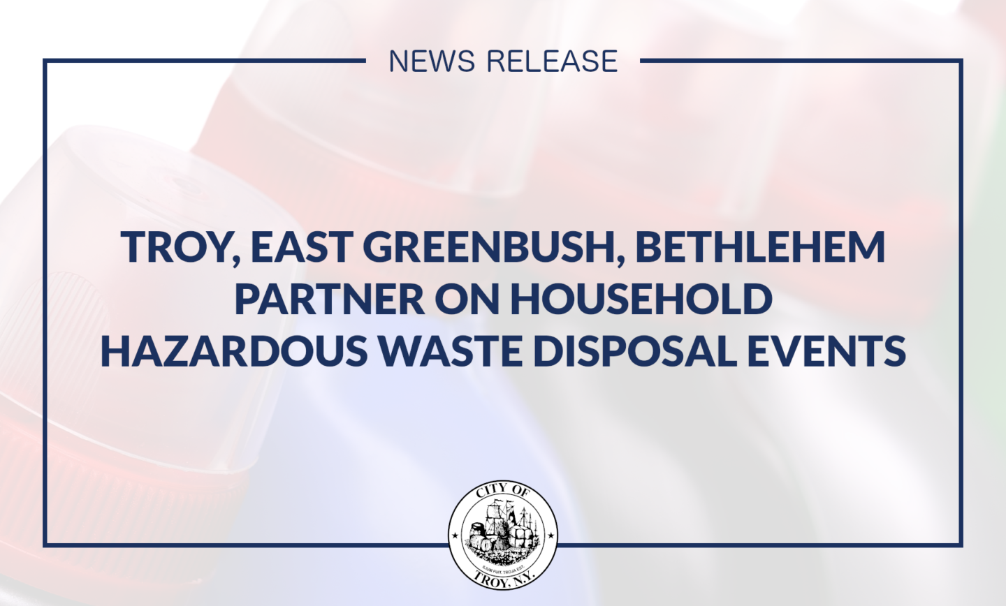 Troy, East Greenbush, Bethlehem Partnering on Household Hazardous Waste Disposal Events