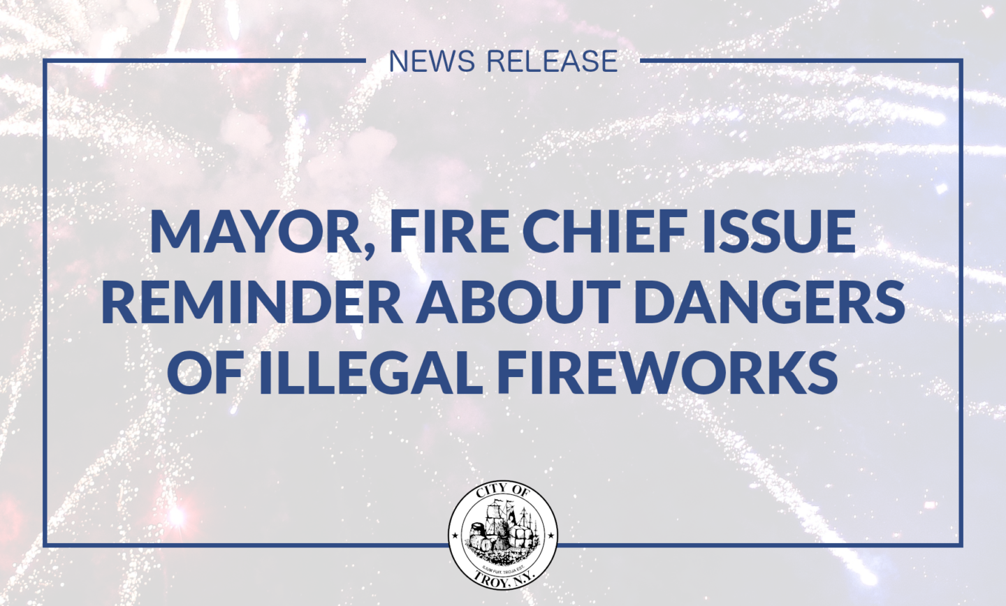 Mayor Madden, Fire Chief McMahon Issue Reminder about Dangers of Illegal Fireworks Use