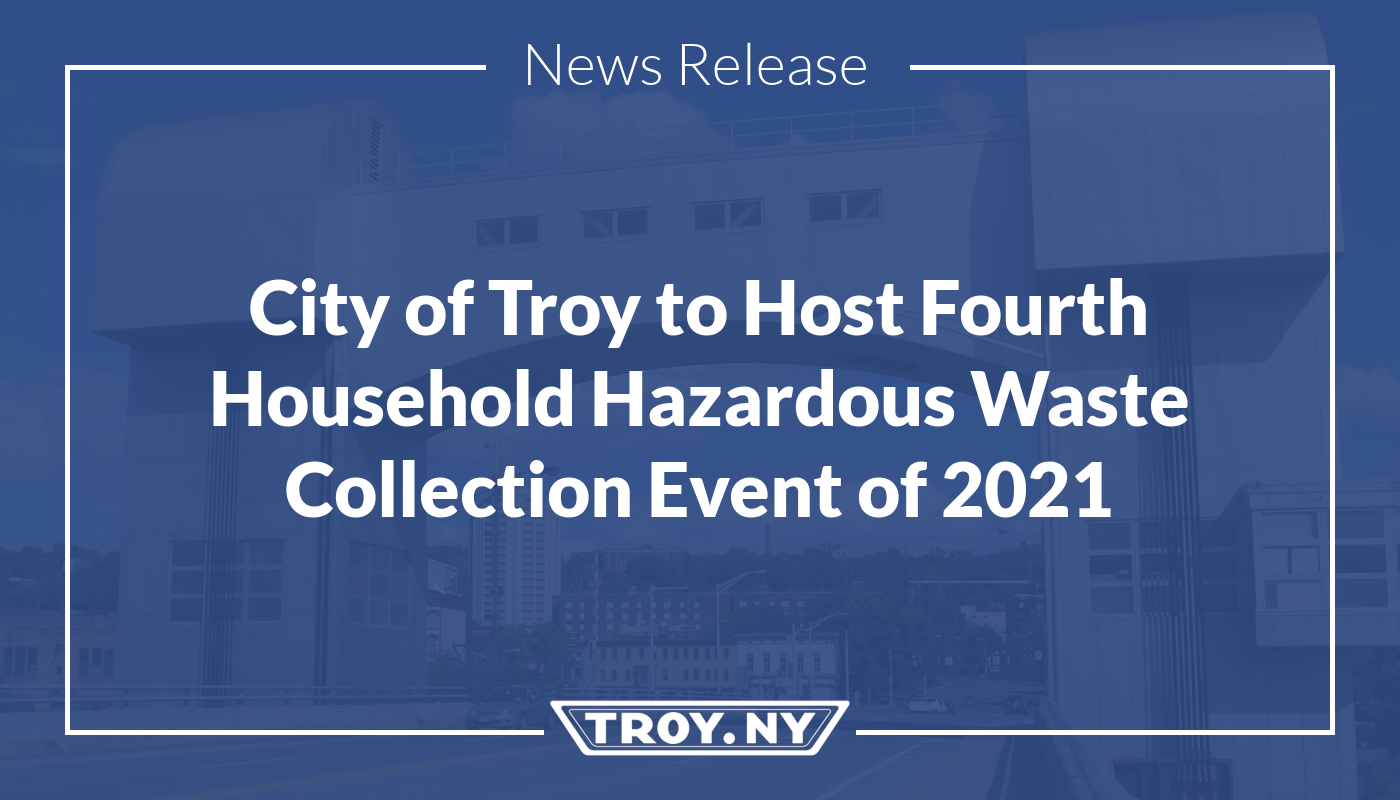 City of Troy to Host Fourth Household Hazardous Waste Collection Event of 2021