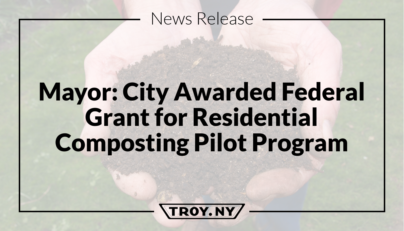 Mayor Madden: City of Troy Awarded Federal Funding for City-Wide Composting Pilot Program by USDA